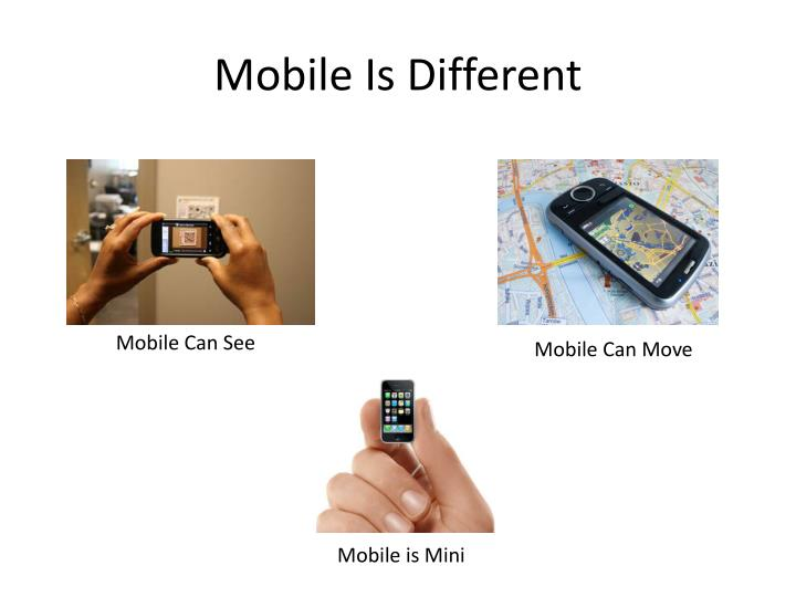 Mobile Is Different