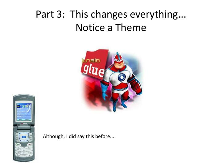 Part 3:  This changes everything...
