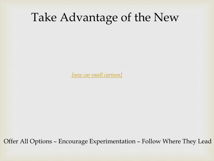 Take Advantage of the New