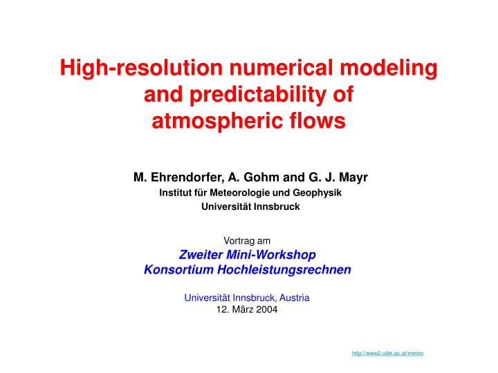 High resolution numerical modeling and predictability of atmospheric flows