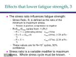 effects that lower fatigue strength 3