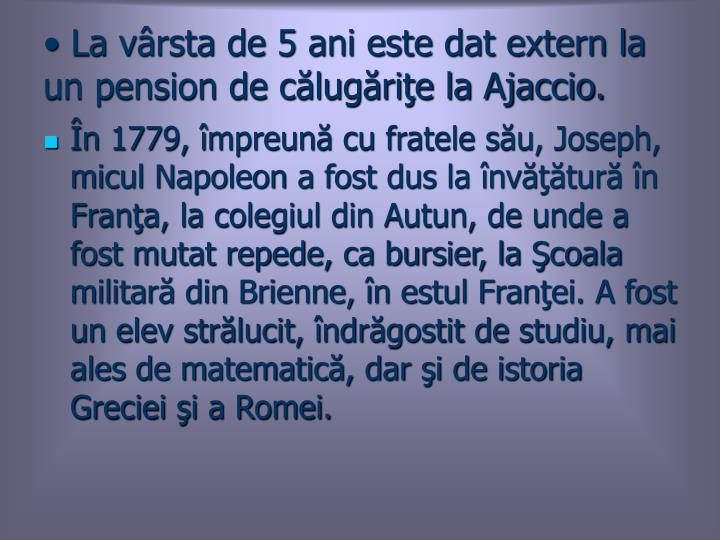 La vârsta de 5 ani este dat extern la un pension de călugăriţe la Ajaccio.