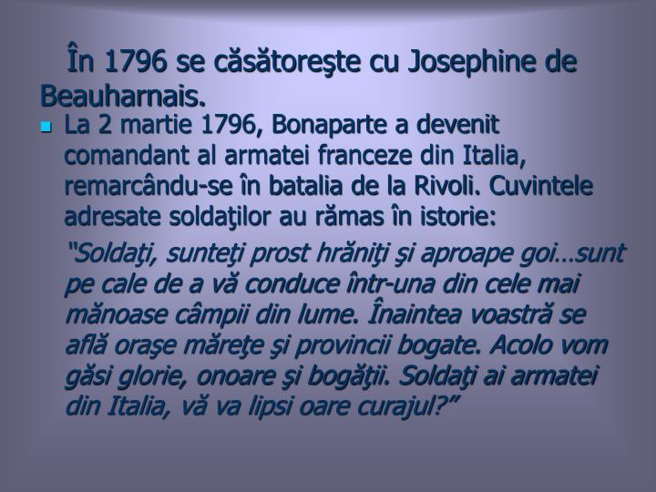 În 1796 se căsătoreşte cu Josephine de Beauharnais.