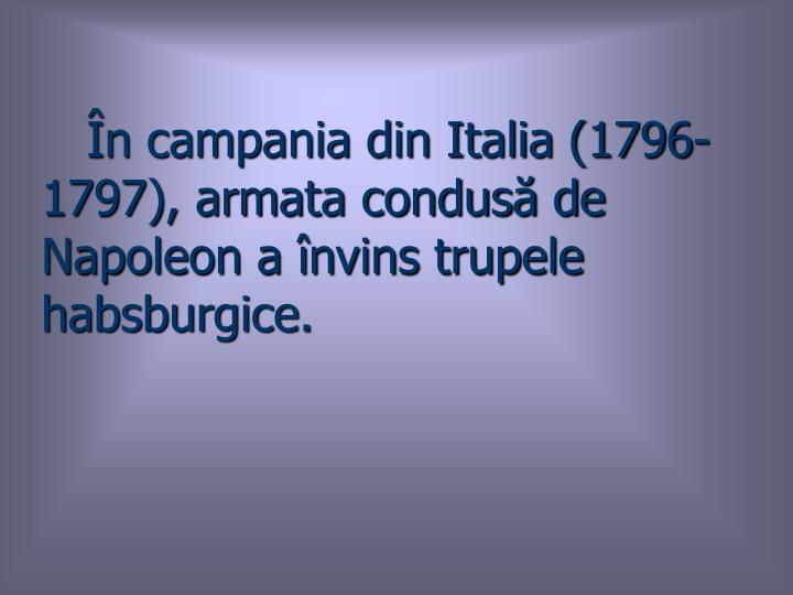 În campania din Italia (1796-1797), armata condusă de Napoleon a învins trupele habsburgice.