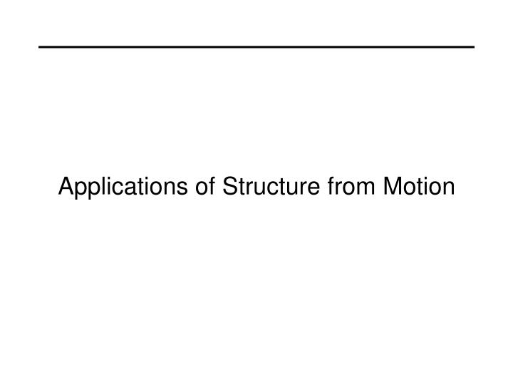 Applications of Structure from Motion