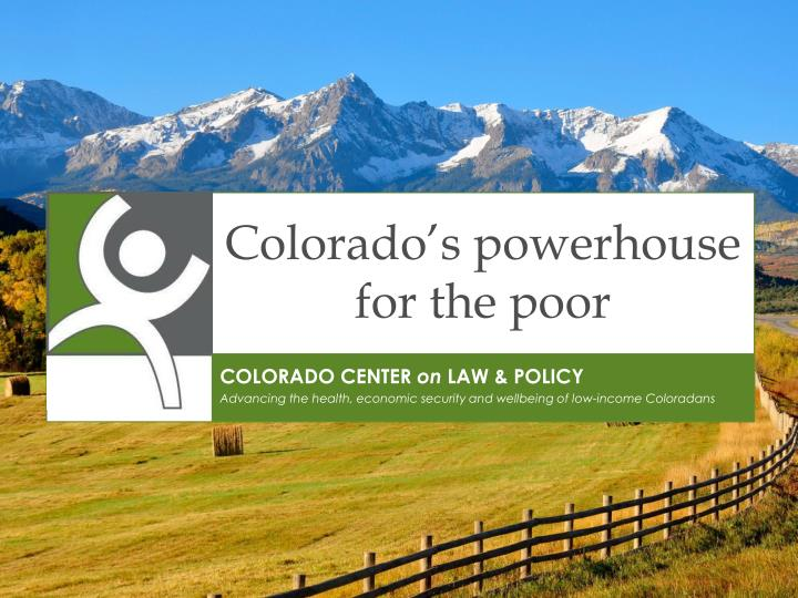 Colorado s powerhouse for the poor