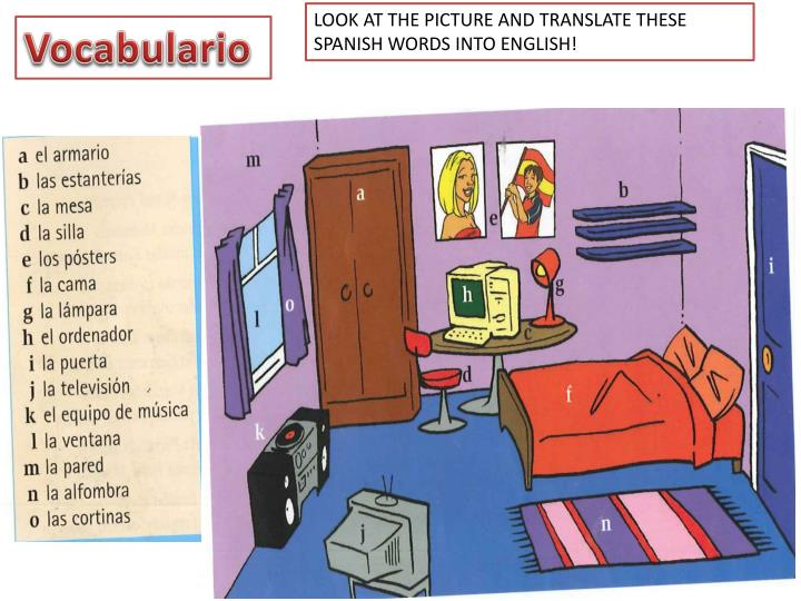 LOOK AT THE PICTURE AND TRANSLATE THESE SPANISH WORDS INTO ENGLISH!