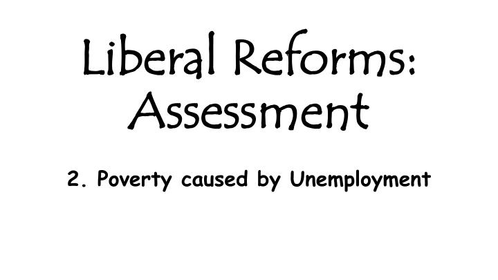 Liberal Reforms: Assessment