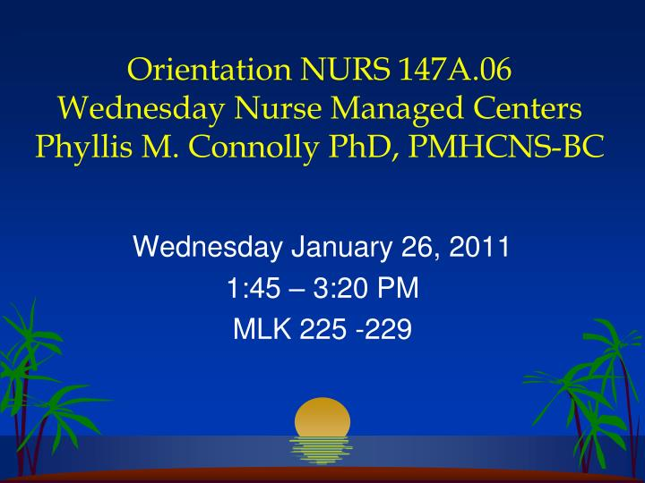 orientation nurs 147a 06 wednesday nurse managed centers phyllis m connolly phd pmhcns bc
