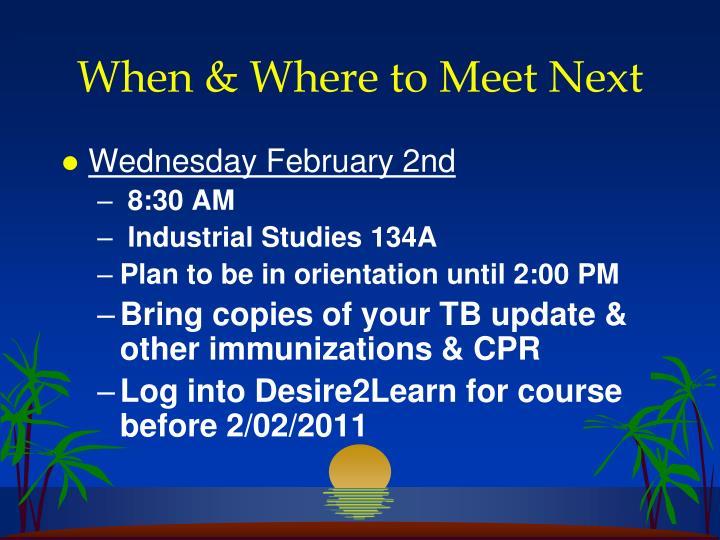 When & Where to Meet Next