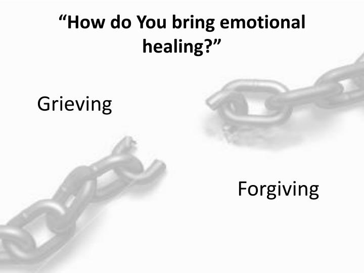 """How do You bring emotional healing?"""