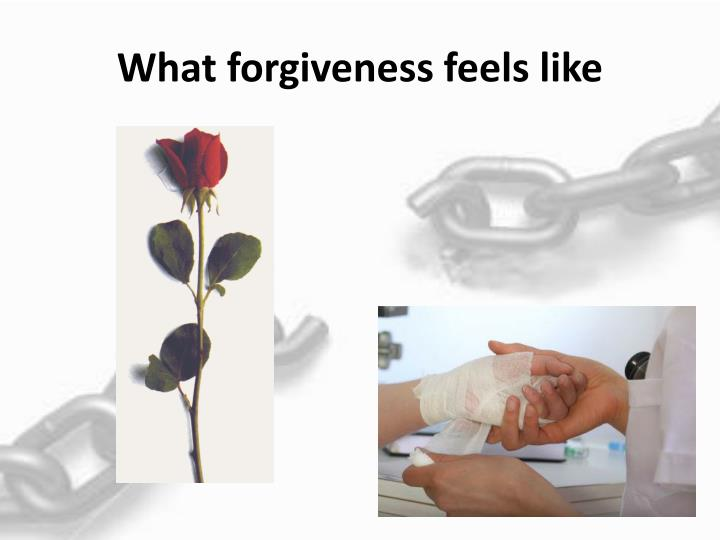 What forgiveness feels like