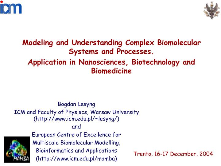 Modeling and Understanding Complex Biomolecular Systems and Processes.