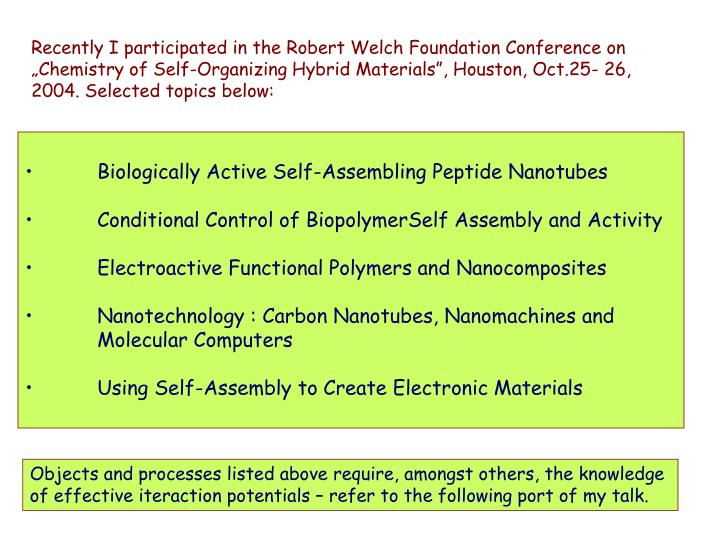 "Recently I participated in the Robert Welch Foundation Conference on ""Chemistry of Self-Organizing Hybrid Materials"", Houston, Oct.25- 26, 2004. Selected topics below:"