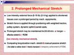 2 prolonged mechanical stretch