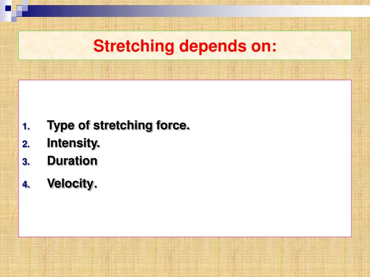 Stretching depends on: