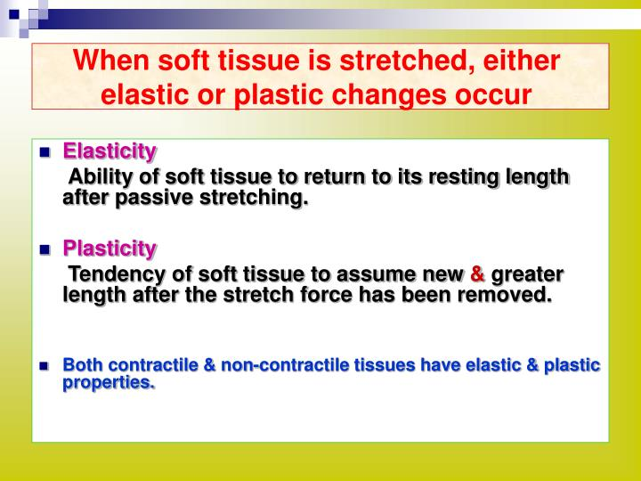 When soft tissue is stretched, either elastic or plastic changes occur