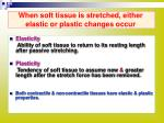 when soft tissue is stretched either elastic or plastic changes occur