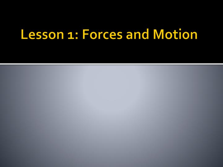 Lesson 1 forces and motion