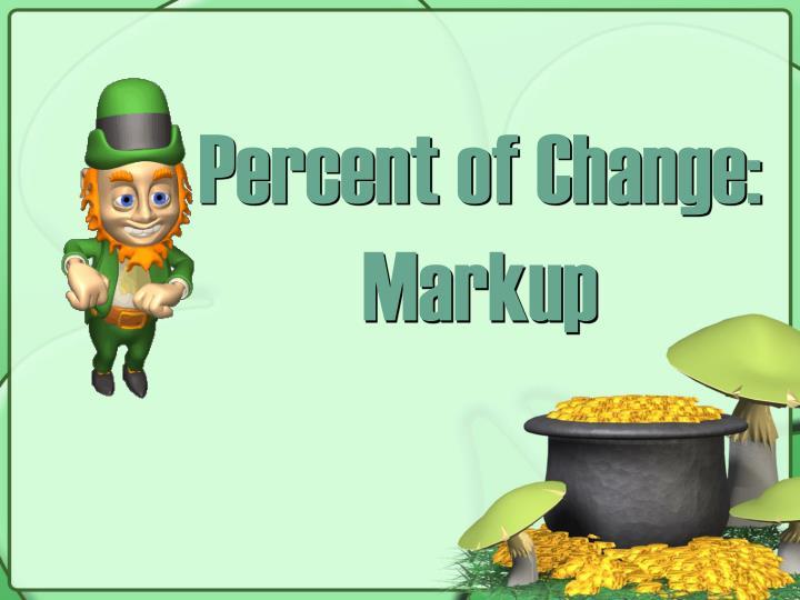 Percent of Change: Markup