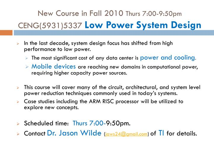 New course in fall 2010 thurs 7 00 9 50pm ceng 5931 5337 low power system design