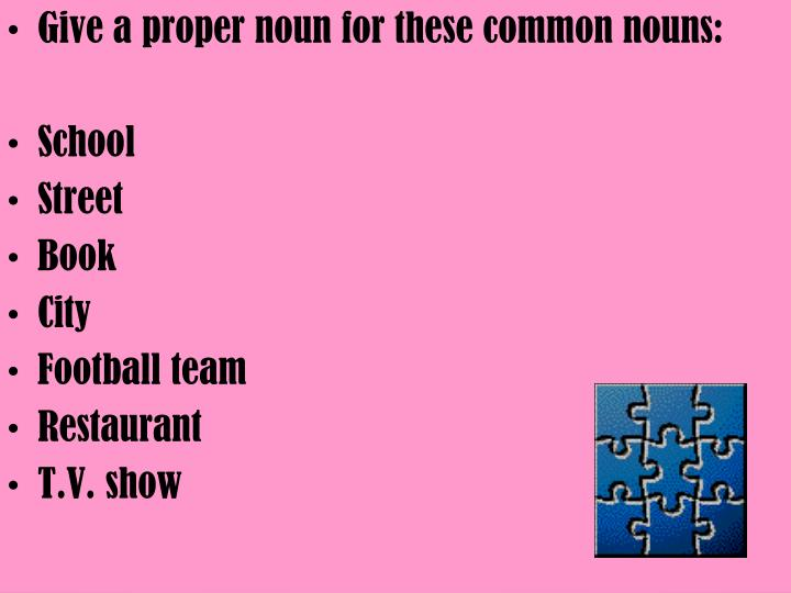 Give a proper noun for these common nouns: