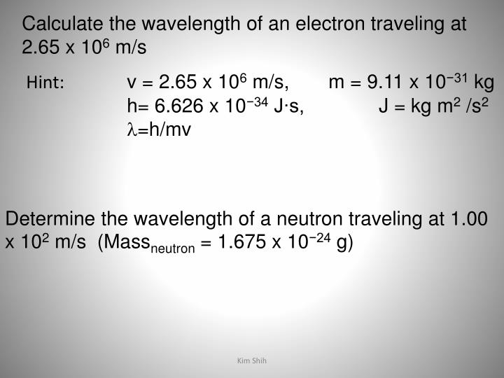 Calculate the wavelength of an electron traveling at 2.65 x 10