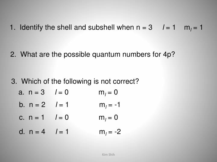 1.  Identify the shell and subshell when n = 3
