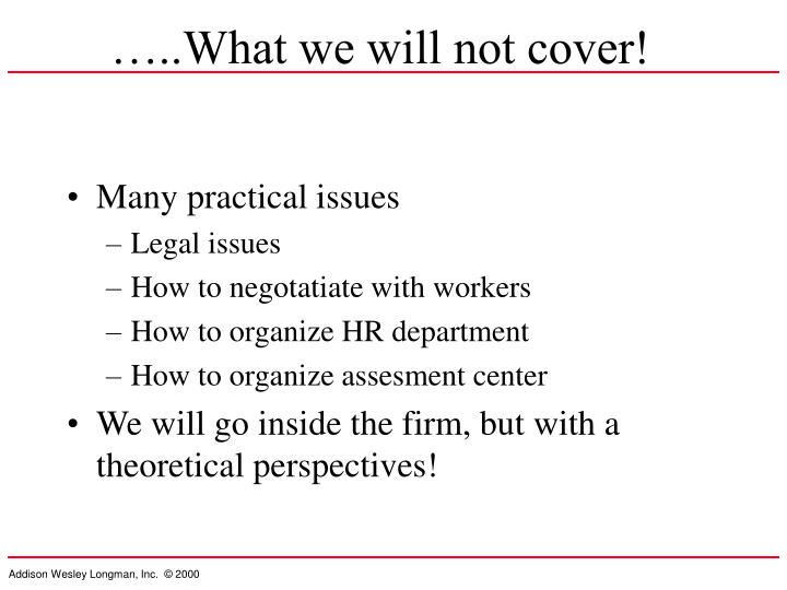 …..What we will not cover!