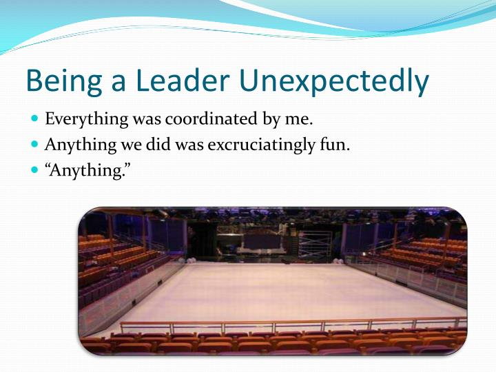 Being a Leader Unexpectedly