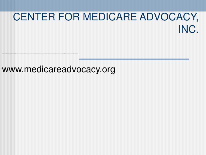 CENTER FOR MEDICARE ADVOCACY, INC.