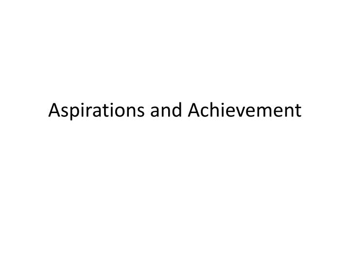 Aspirations and Achievement