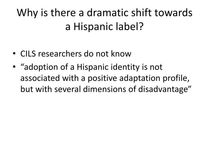 Why is there a dramatic shift towards a Hispanic label?