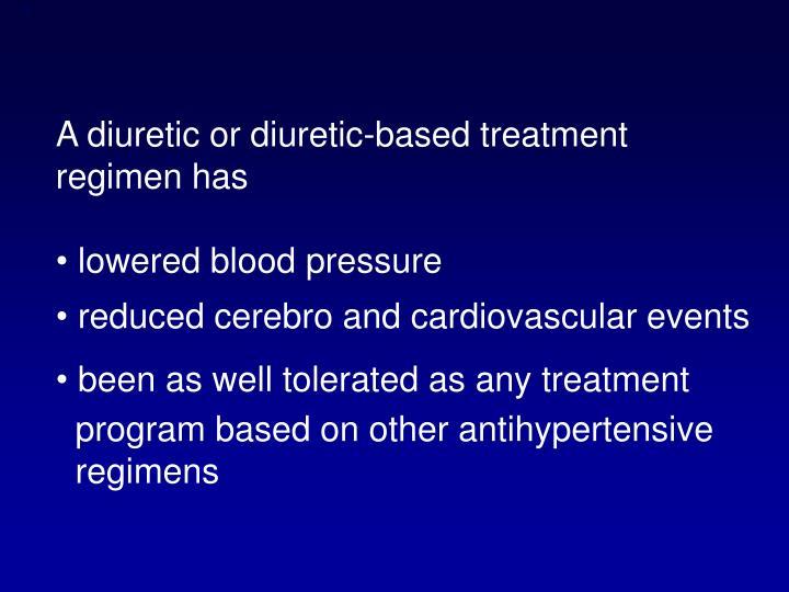 A diuretic or diuretic-based treatment