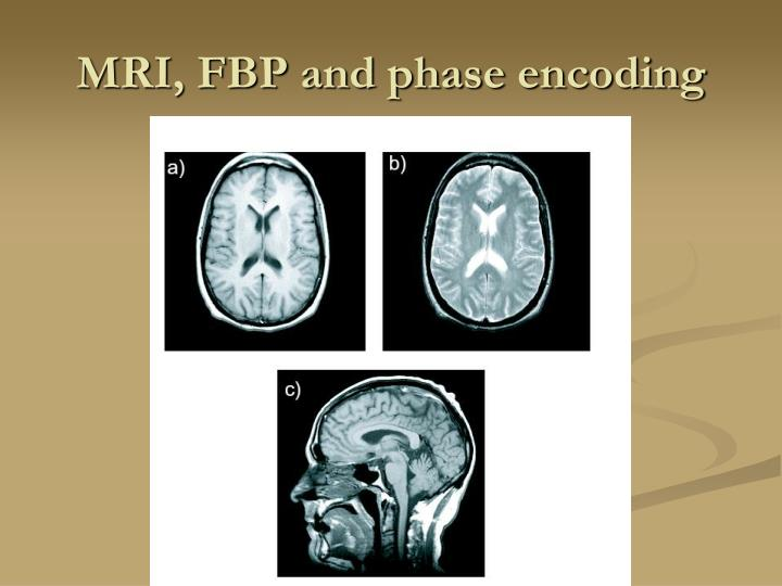 Mri fbp and phase encoding