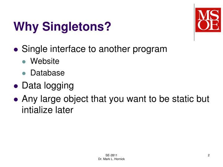 Why Singletons?