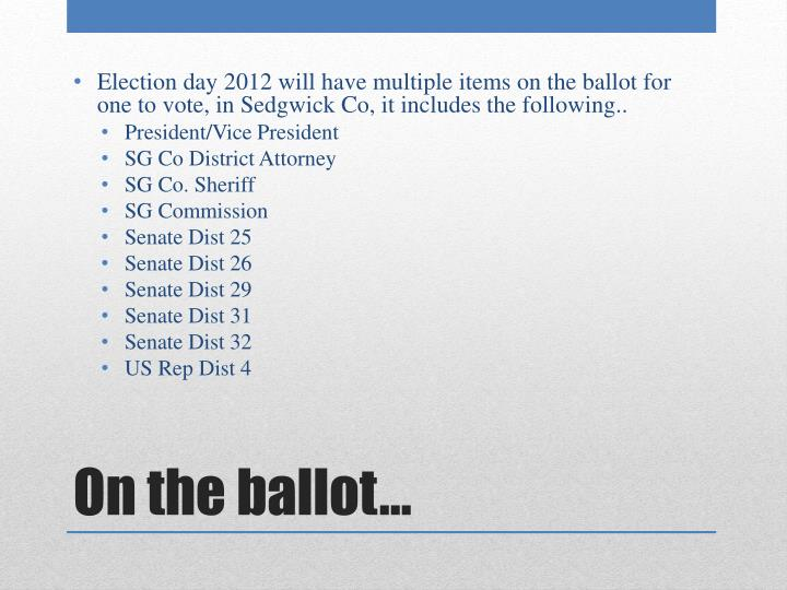 Election day 2012 will have multiple items on the ballot for one to vote, in Sedgwick Co, it includes the following..