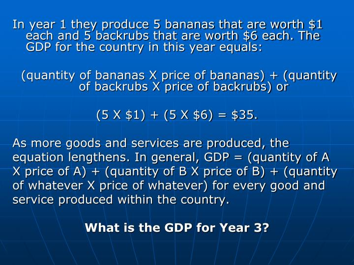 In year 1 they produce 5 bananas that are worth $1 each and 5 backrubs that are worth $6 each. The GDP for the country in this year equals: