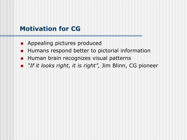 Motivation for CG