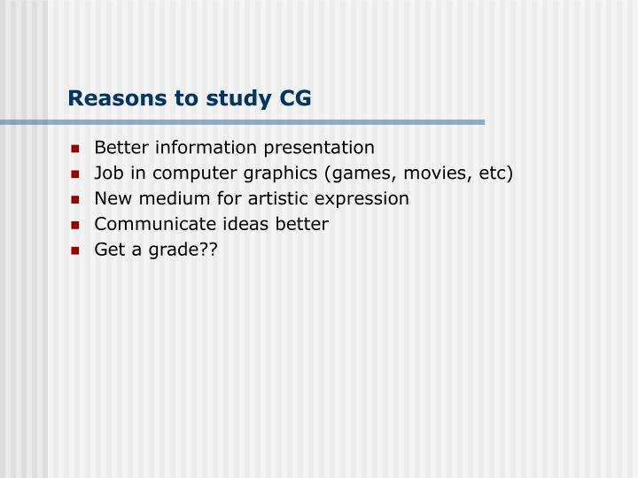 Reasons to study CG