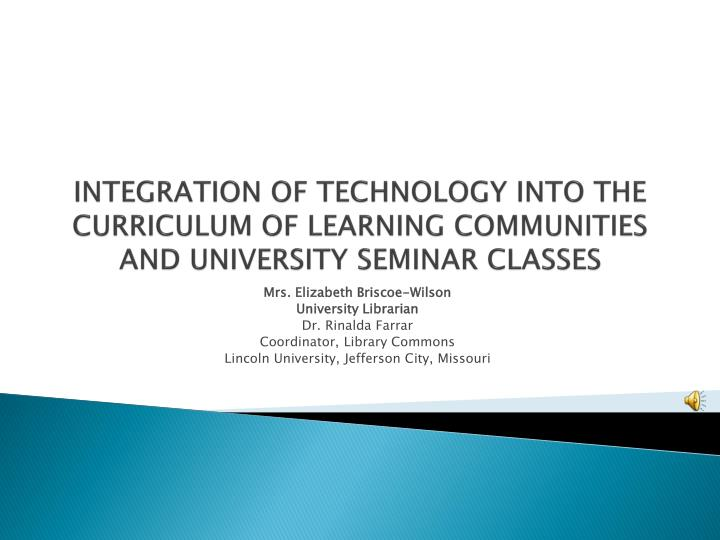 INTEGRATION OF TECHNOLOGY INTO THE CURRICULUM OF LEARNING COMMUNITIES AND UNIVERSITY SEMINAR CLASSES