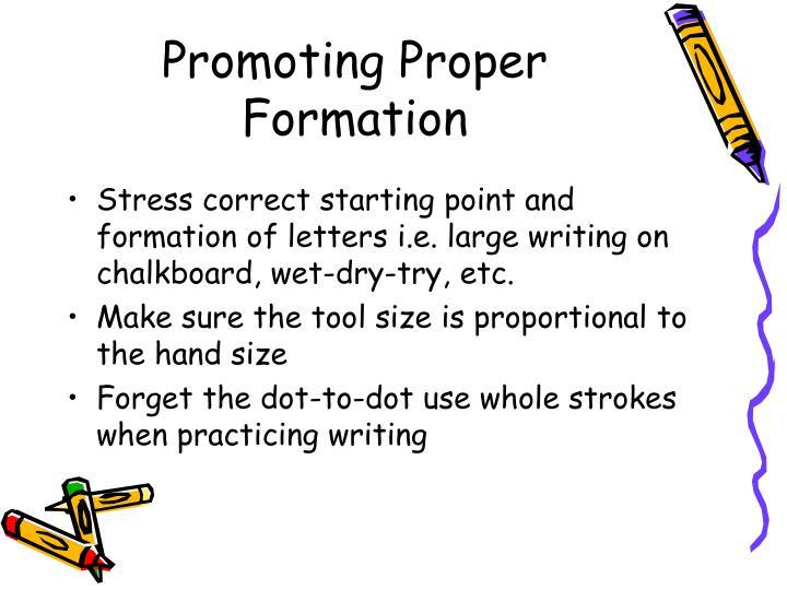 Promoting Proper Formation