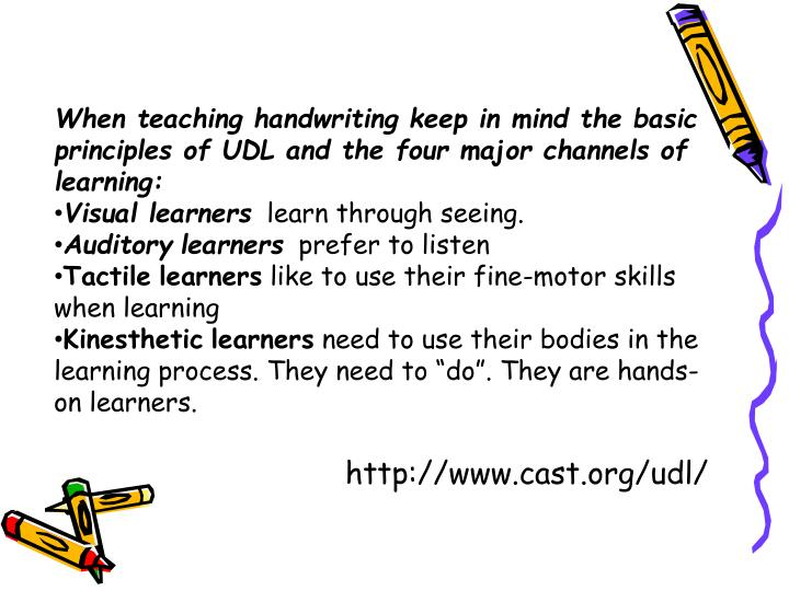 When teaching handwriting keep in mind the basic principles of UDL and the four major channels of learning: