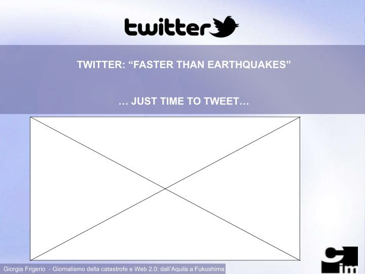 "TWITTER: ""FASTER THAN EARTHQUAKES"""
