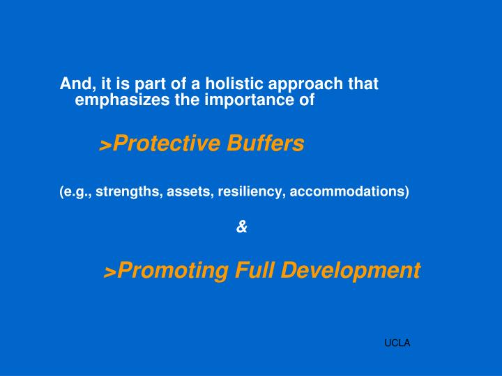 And, it is part of a holistic approach that emphasizes the importance of
