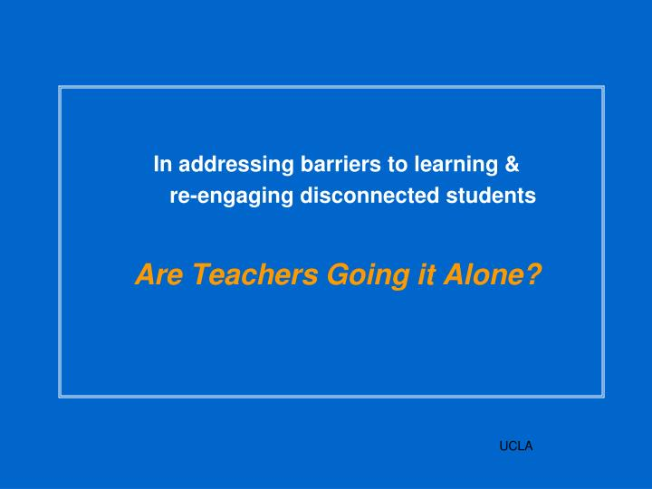 In addressing barriers to learning &