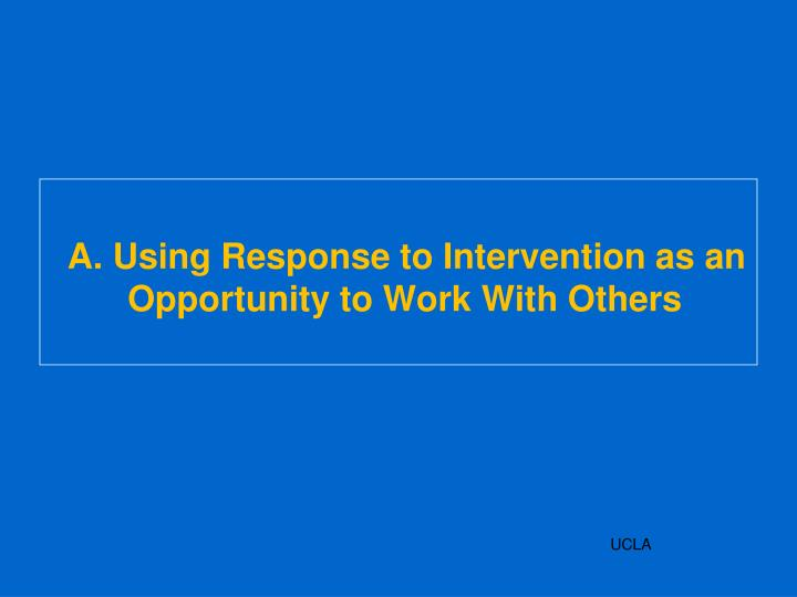 A. Using Response to Intervention as an Opportunity to Work With Others