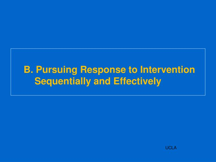 B. Pursuing Response to Intervention Sequentially and Effectively