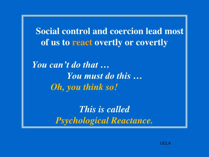 Social control and coercion lead most of us to
