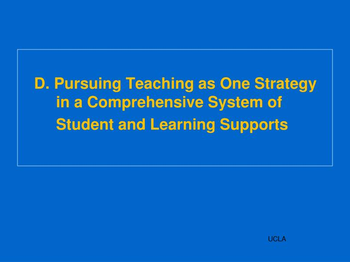 D. Pursuing Teaching as One Strategy in a Comprehensive System of